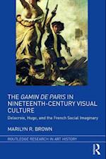 The Gamin de Paris in Nineteenth-Century Visual Culture (Routledge Research in Art History)