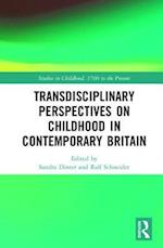 Transdisciplinary Perspectives on Childhood in Contemporary Britain (Studies in Childhood 1700 to the Present)