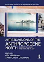 Artistic Visions of the Anthropocene North (Routledge Advances in Art and Visual Studies)
