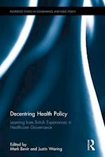 Decentring Health Policy (Routledge Studies in Governance And Public Policy)