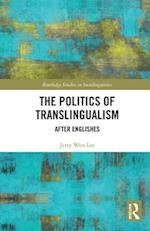 The Politics of Translingualism (Routledge Studies in Sociolinguistics)
