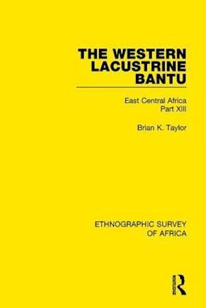 The Western Lacustrine Bantu (Nyoro, Toro, Nyankore, Kiga, Haya and Zinza with Sections on the Amba and Konjo)