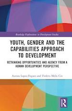 Youth, Gender and the Capabilities Approach to Development (Routledge Explorations in Development Studies)