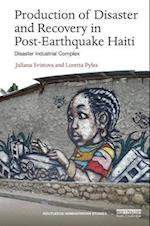 Production of Disaster and Recovery in Post-Earthquake Haiti (Routledge Humanitarian Studies)