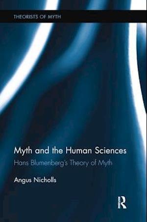 Myth and the Human Sciences : Hans Blumenberg's Theory of Myth