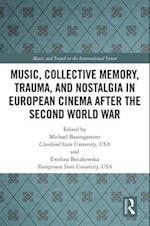 Music, Memory, Nostalgia and Trauma in European Cinema after the Second World War (Music and Sound on the International Screen)