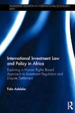 International Investment Law and Policy in Africa (Routledge Research in International Economic Law)