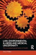Law, Environmental Illness and Medical Uncertainty : The Contested Governance of Health