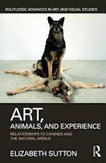 Art, Animals, and Experience (Routledge Advances in Art and Visual Studies)