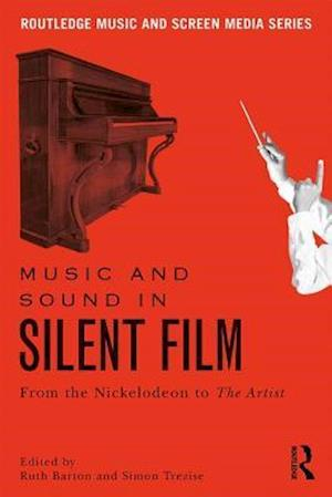 Music and Sound in Silent Film : From the Nickelodeon to The Artist