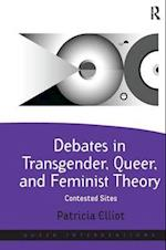 Debates in Transgender, Queer, and Feminist Theory