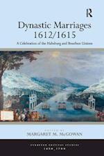 Dynastic Marriages 1612/1615 (European Festival Studies 1450 1700)