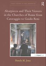 Altarpieces and Their Viewers in the Churches of Rome from Caravaggio to Guido Reni (Visual Culture in Early Modernity)