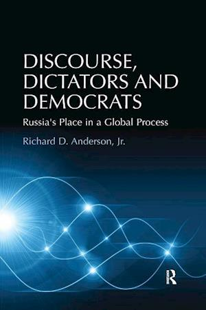 Discourse, Dictators and Democrats : Russia's Place in a Global Process