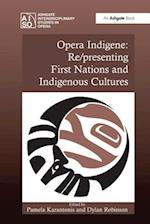 Opera Indigene: Re/Presenting First Nations and Indigenous Cultures (Ashgate Interdisciplinary Studies in Opera)