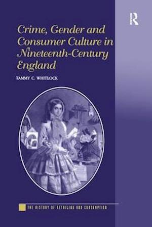 Crime, Gender and Consumer Culture in Nineteenth-Century England