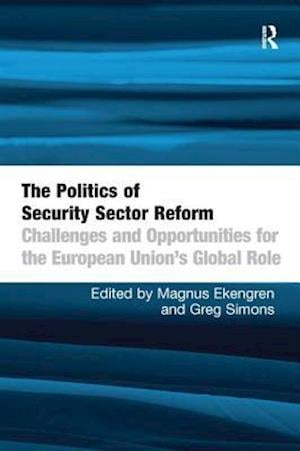 Bog, hæftet The Politics of Security Sector Reform : Challenges and Opportunities for the European Union's Global Role