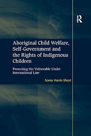 Aboriginal Child Welfare, Self-Government and the Rights of Indigenous Children