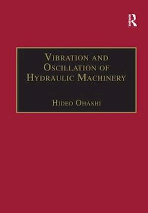 Bog, paperback Vibration and Oscillation of Hydraulic Machinery af Hideo Ohashi
