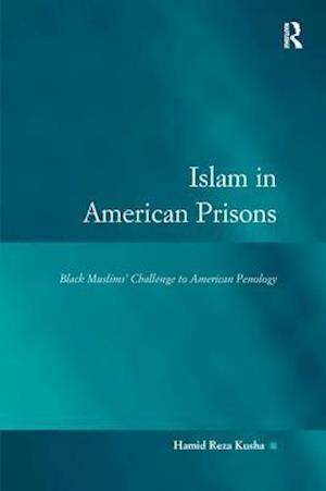 Islam in American Prisons : Black Muslims' Challenge to American Penology