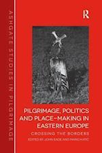 Pilgrimage, Politics and Place-Making in Eastern Europe af John Eade