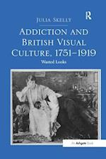 Addiction and British Visual Culture, 1751 1919