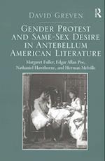 Gender Protest and Same-Sex Desire in Antebellum American Literature : Margaret Fuller, Edgar Allan Poe, Nathaniel Hawthorne, and Herman Melville