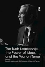 The Bush Leadership, the Power of Ideas, and the War on Terror
