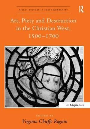 Art, Piety and Destruction in the Christian West, 1500-1700