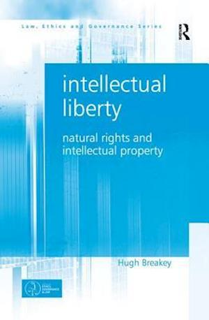 Intellectual Liberty : Natural Rights and Intellectual Property