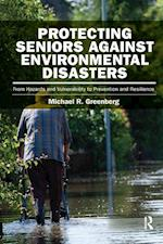 Protecting Seniors Against Environmental Disasters : From Hazards and Vulnerability to Prevention and Resilience