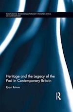 Heritage and the Legacy of the Past in Contemporary Britain (Routledge Interdisciplinary Perspectives on Literature)