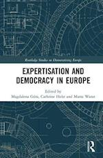 Expertisation and Democracy in Europe (Routledge Studies on Democratising Europe)