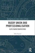 Rugby Union and Professionalisation (Routledge Research in Sport, Culture and Society)