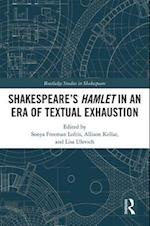 SHAKESPEARE'S HAMLET IN AN ERA OF TEXTUAL EXHAUSTION (Routledge Studies in Shakespeare)