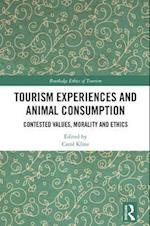 Tourism Experiences and Animal Consumption (Routledge Research in the Ethics of Tourism Series)
