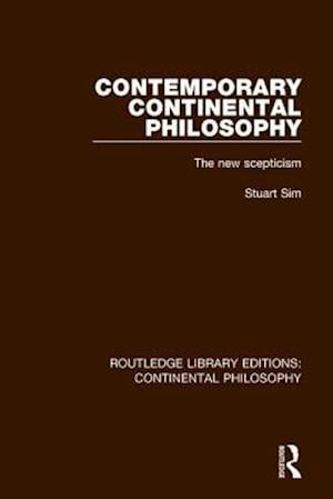Contemporary Continental Philosophy : The New Scepticism