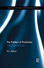 The Problem of Production (Routledge Advances in Heterodox Economics)