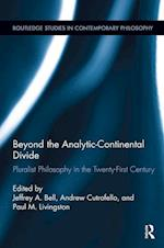 Beyond the Analytic-Continental Divide (Routledge Studies in Contemporary Philosophy)