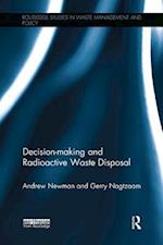 Decision-Making and Radioactive Waste Disposal (Routledge Studies in Waste Management and Policy)