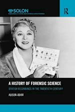 A History of Forensic Science (Routledge SOLON Explorations in Crime and Criminal Justice Histories)