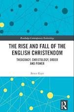 The Rise and Fall of the English Christendom (Routledge Contemporary Ecclesiology)