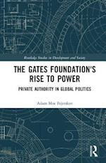 The Gates Foundation's Rise to Power (Routledge Studies in Development And Society)