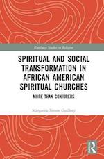 Spiritual and Social Transformation in African American Spiritual Churches (Routledge Studies in Religion)