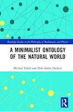 A Minimalist Ontology of the Natural World (Routledge Studies in the Philosophy of Mathematics and Physics)