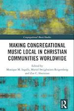 Making Congregational Music Local in Christian Communities Worldwide (Congregational Music Studies Series)
