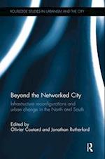 Beyond the Networked City (Routledge Studies in Urbanism and the City)