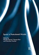 Sports in Postcolonial Worlds (Sport in the Global Society - Historical Perspectives)