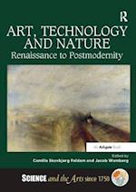 Art, Technology and Nature (Science and the Arts Since 1750)