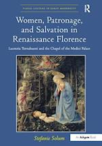 Women, Patronage, and Salvation in Renaissance Florence (Visual Culture in Early Modernity)